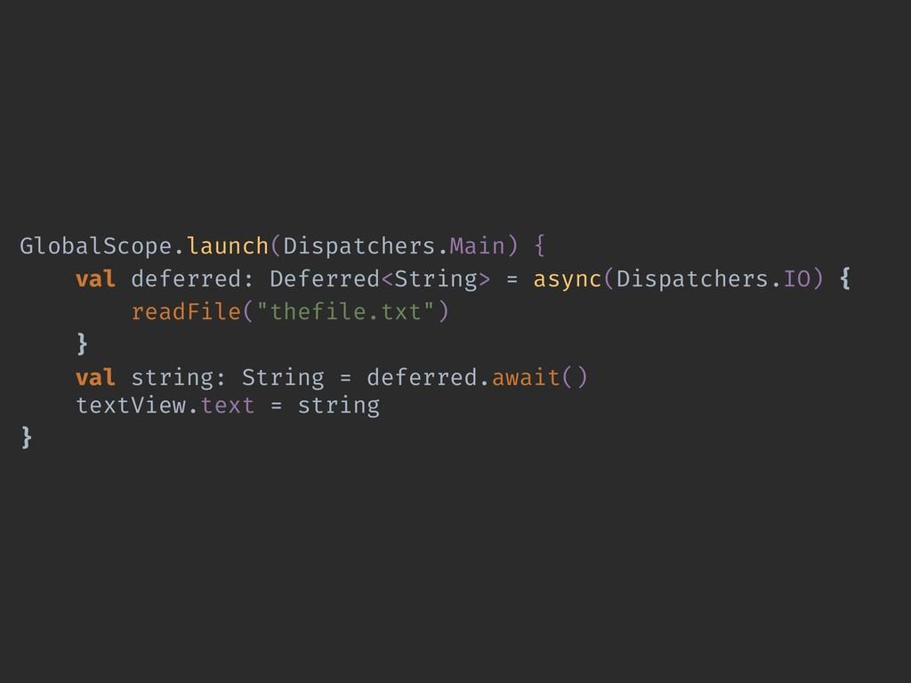 GlobalScope.launch(Dispatchers.Main) { val defe...