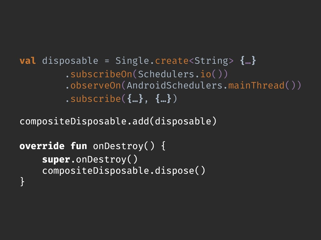 val disposable = Single.create<String> {…} .sub...