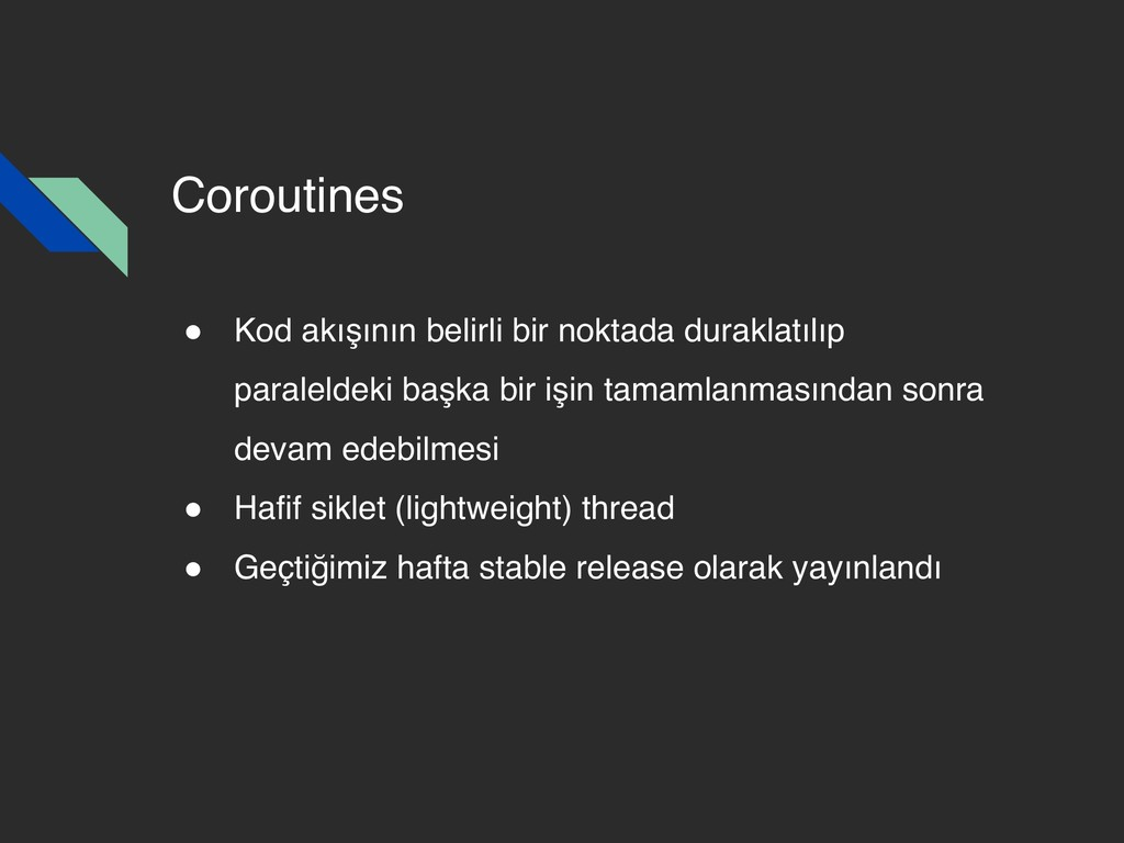 Coroutines ! Kod akışının belirli bir noktada d...
