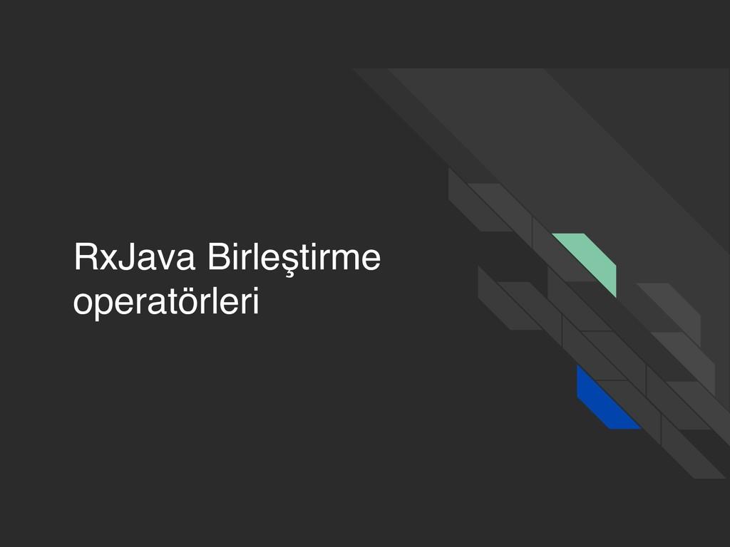 RxJava Birleştirme operatörleri
