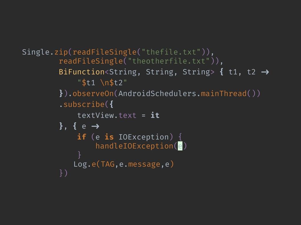 "Single.zip(readFileSingle(""thefile.txt"")), read..."