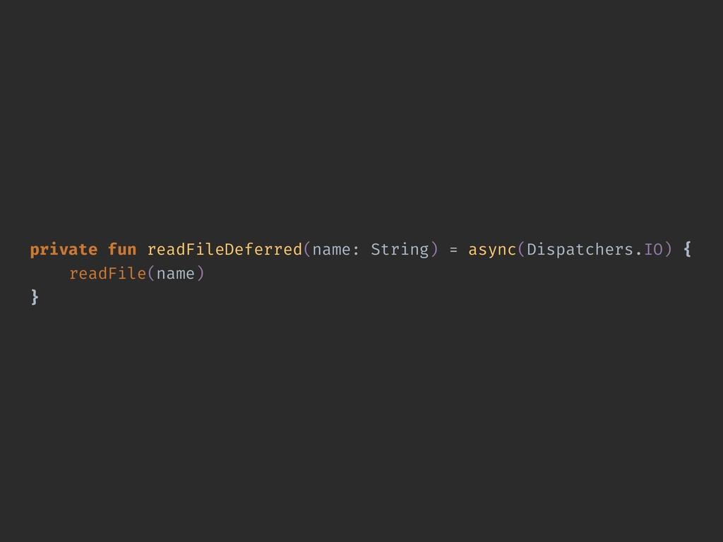 private fun readFileDeferred(name: String) = as...