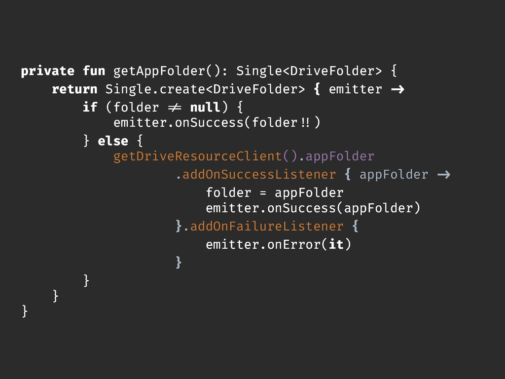 private fun getAppFolder(): Single<DriveFolder>...