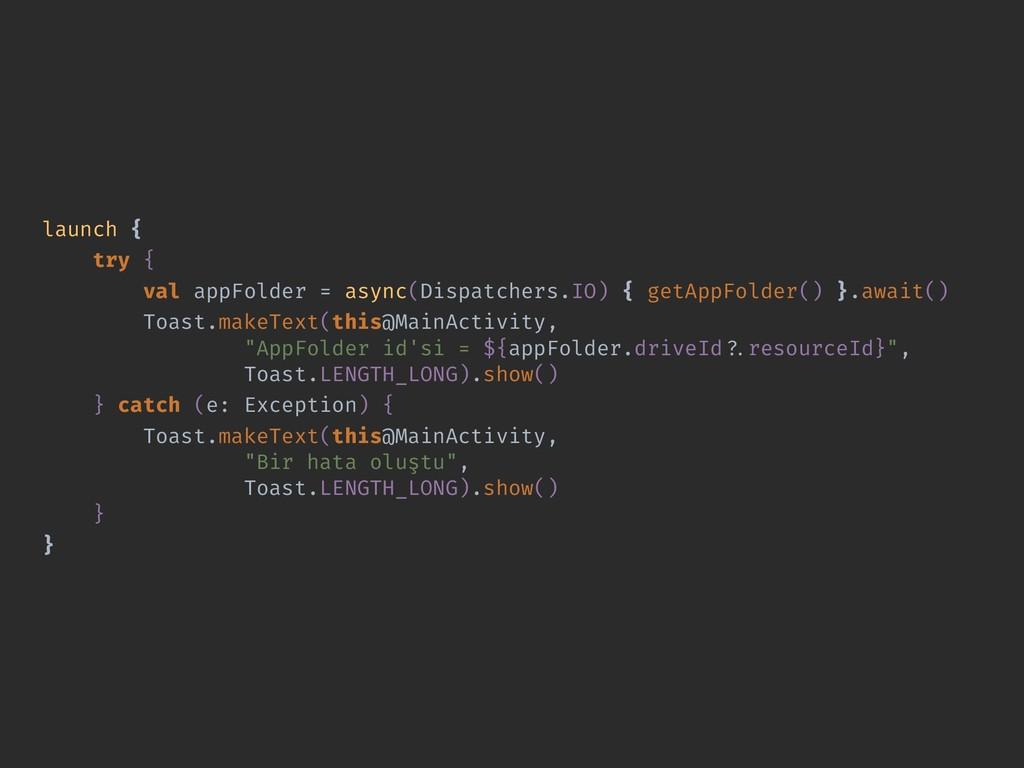 launch { try { val appFolder = async(Dispatcher...