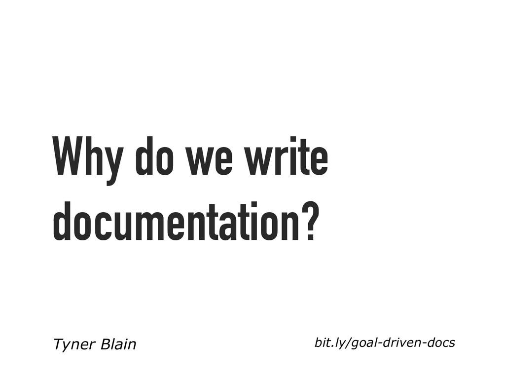Why do we write documentation? Tyner Blain bit....