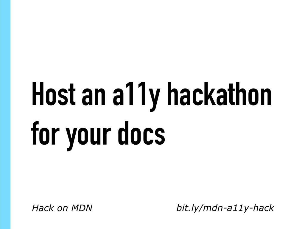 bit.ly/mdn-a11y-hack Host an a11y hackathon for...