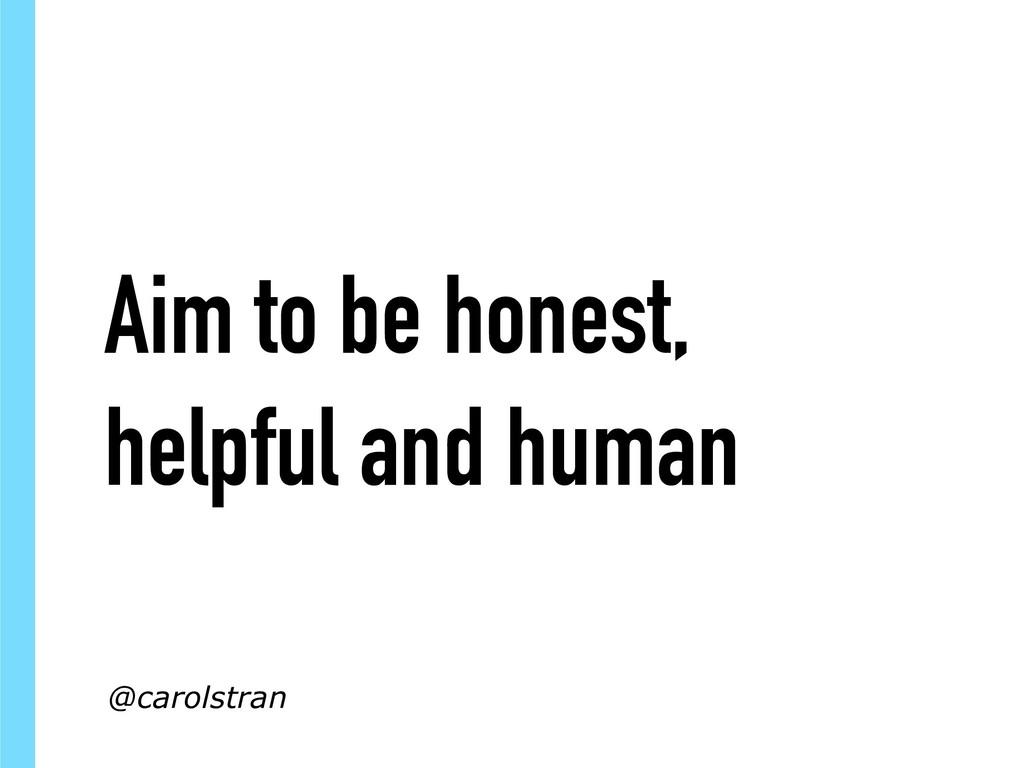 Aim to be honest, helpful and human @carolstran