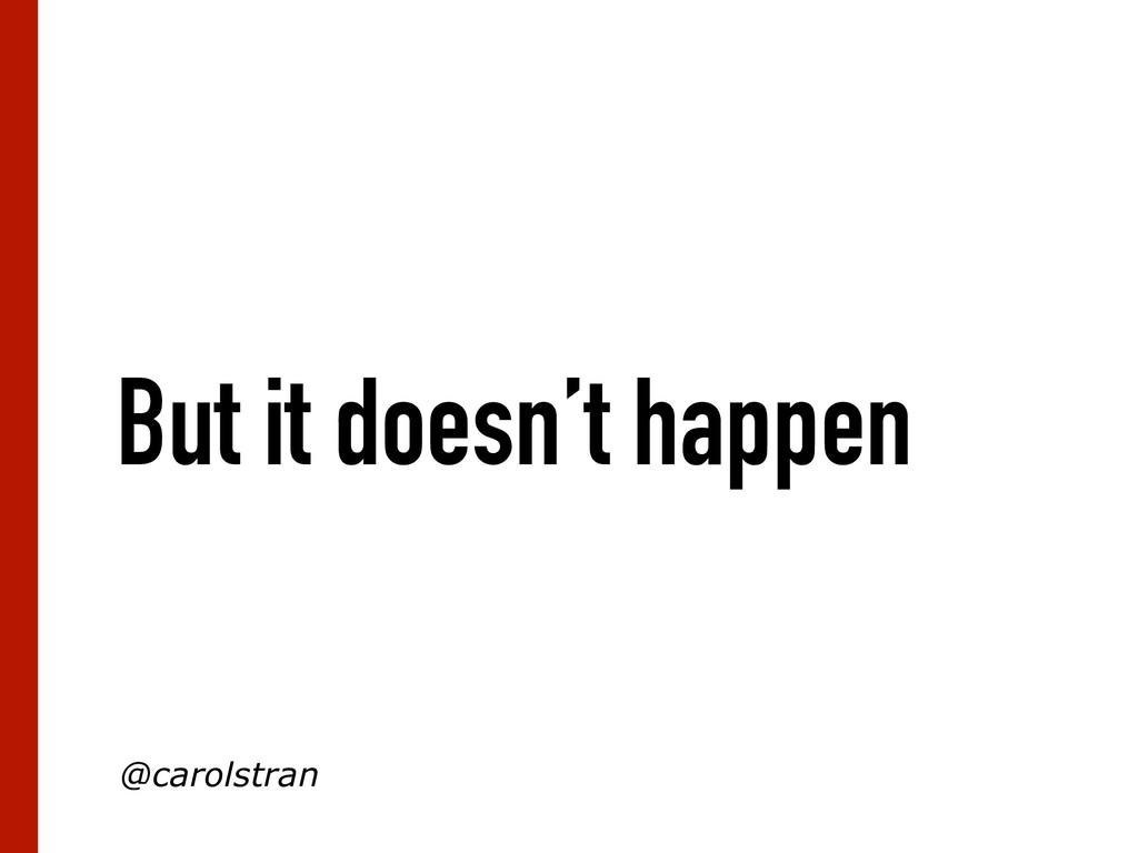 But it doesn't happen @carolstran