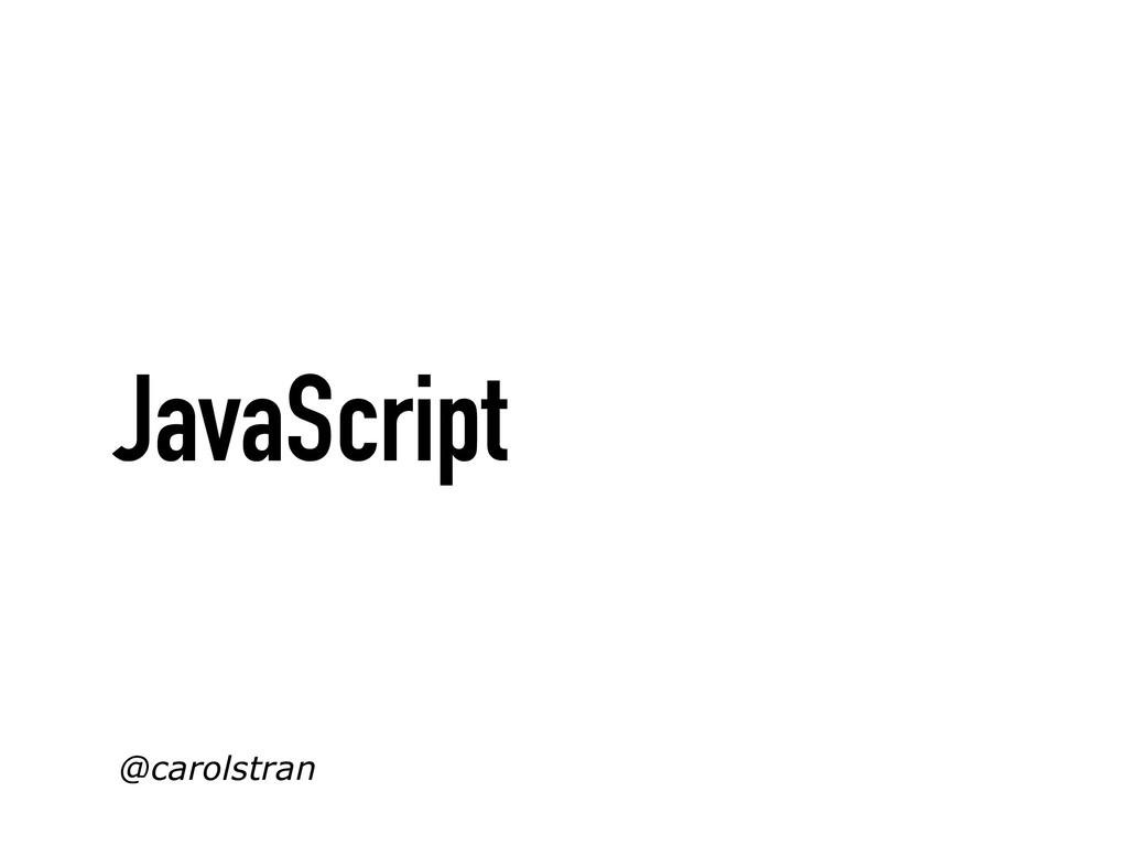 JavaScript @carolstran