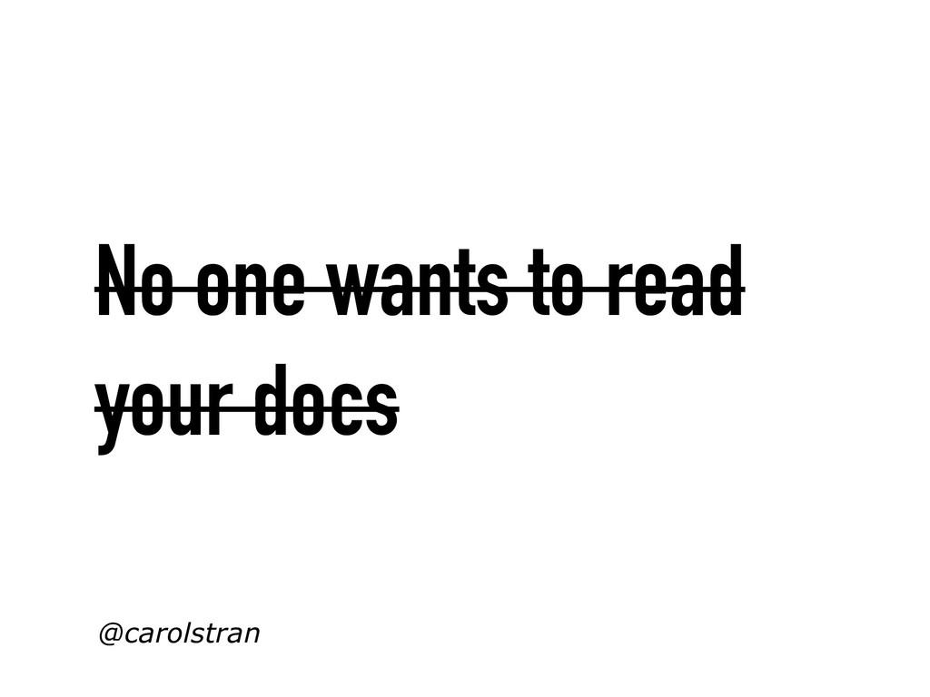 No one wants to read your docs @carolstran