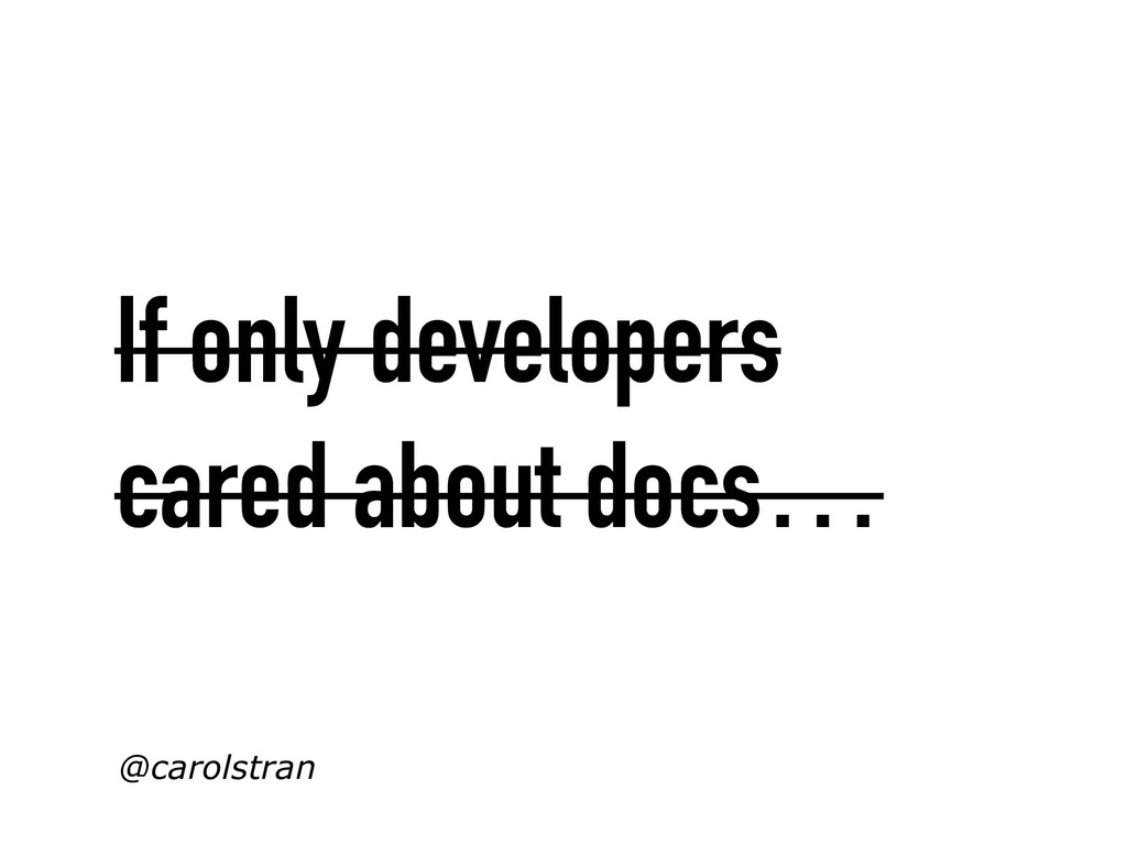 If only developers cared about docs… @carolstran