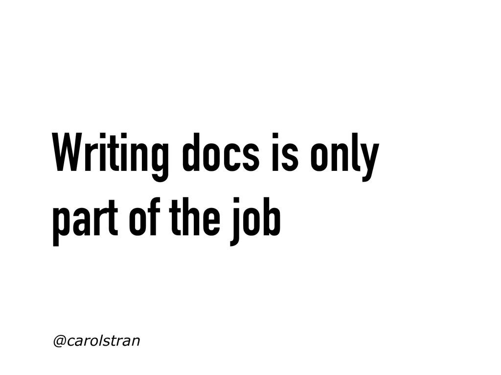Writing docs is only part of the job @carolstran