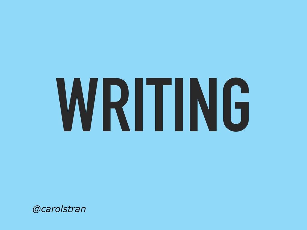 WRITING @carolstran