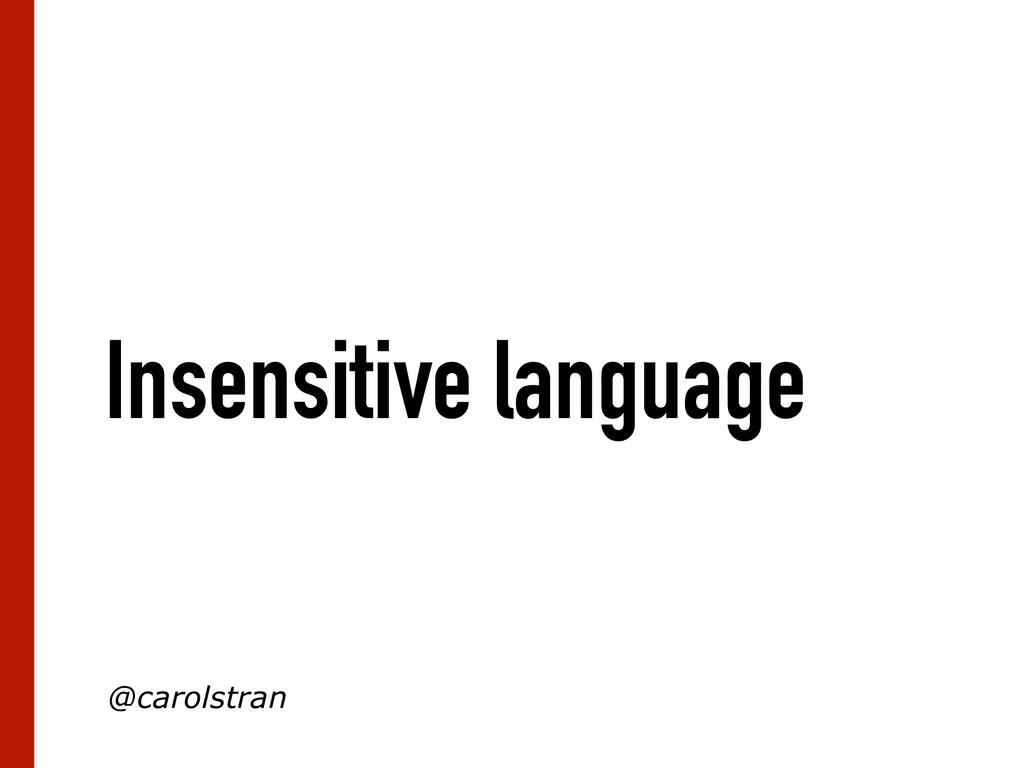 Insensitive language @carolstran