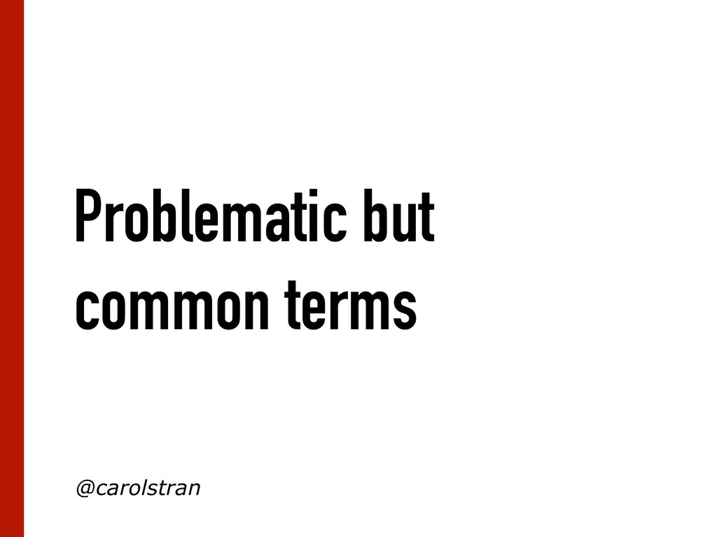 Problematic but common terms @carolstran