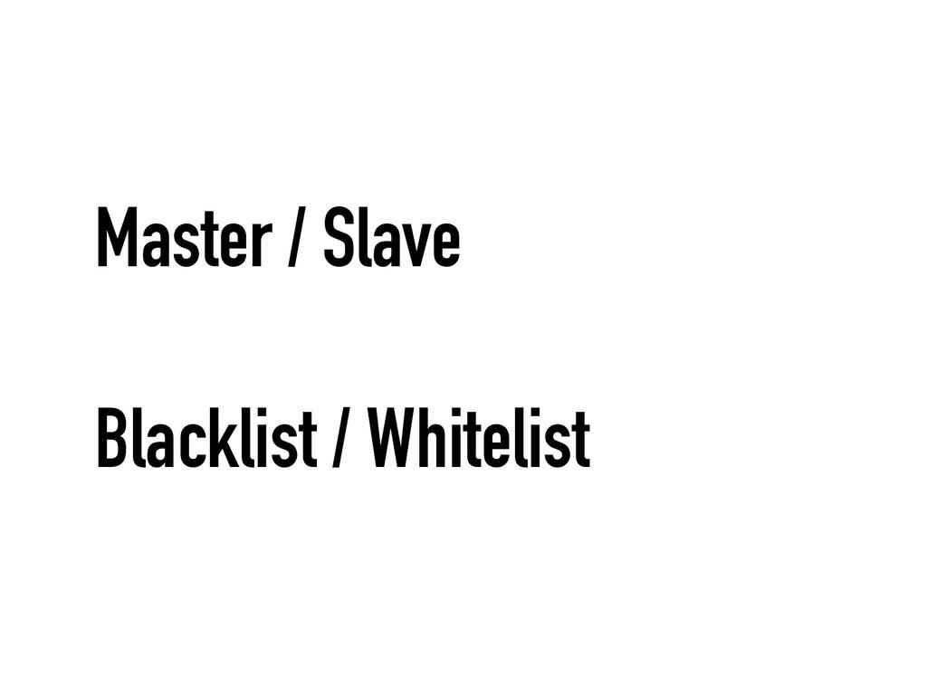 Master / Slave Blacklist / Whitelist