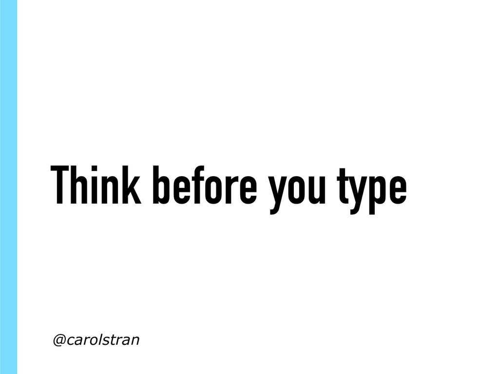 Think before you type @carolstran