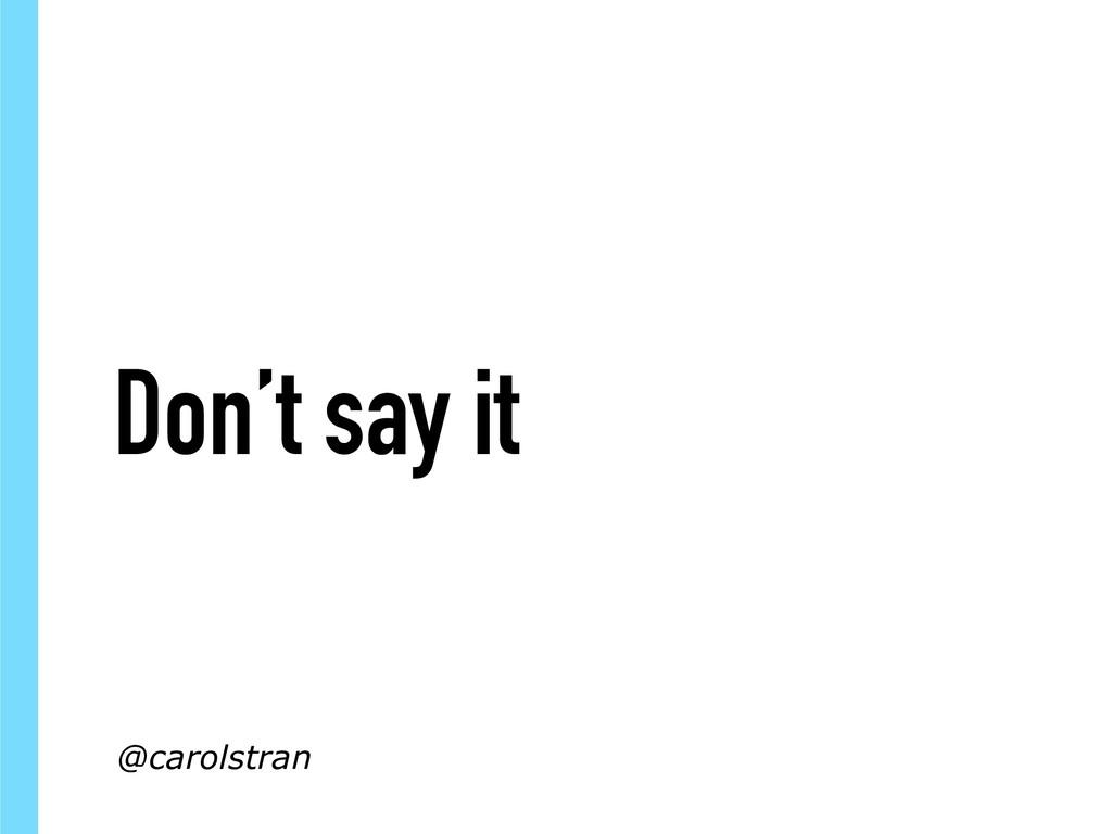 Don't say it @carolstran