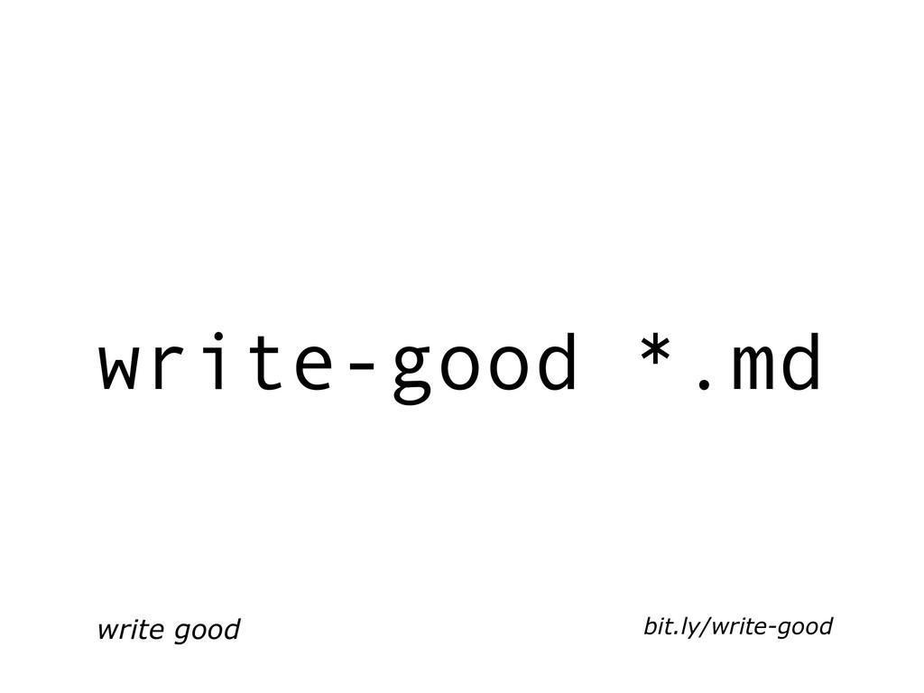 write-good *.md write good bit.ly/write-good