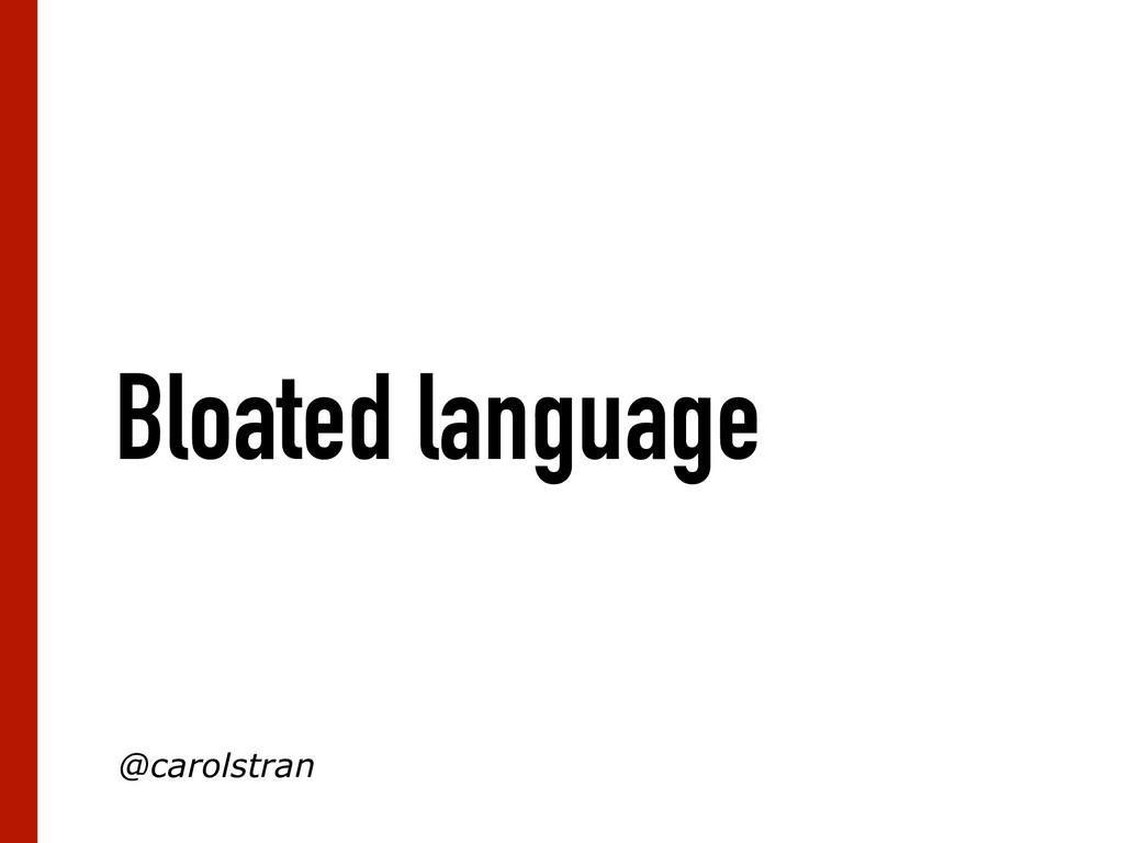 Bloated language @carolstran