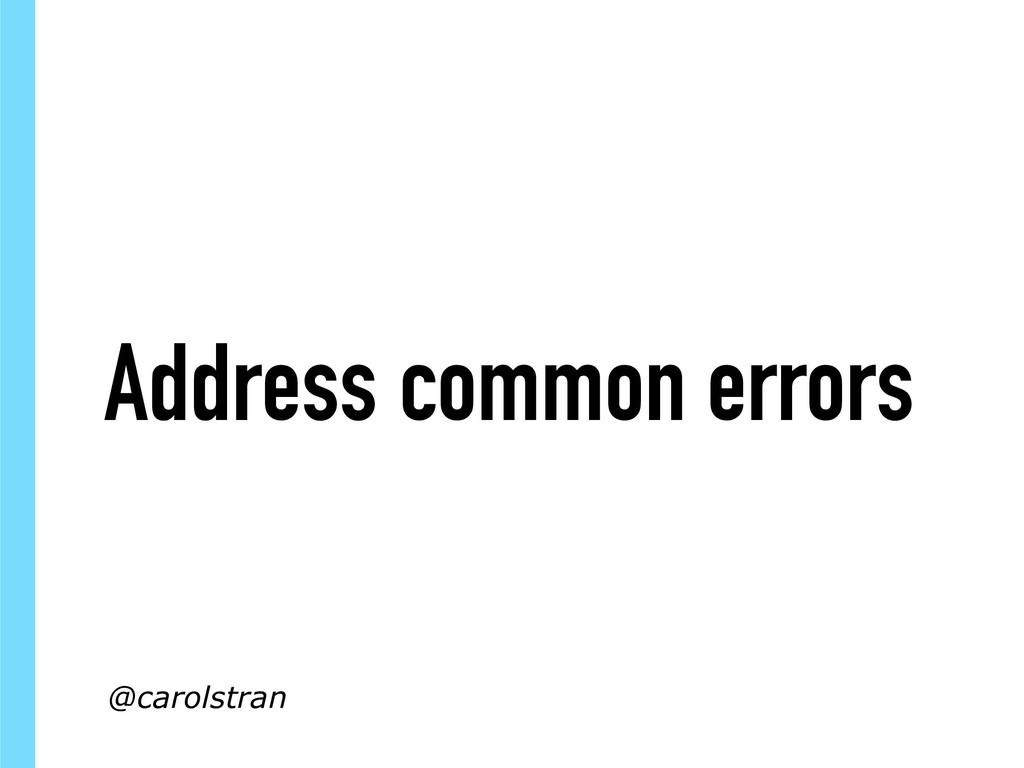 Address common errors @carolstran