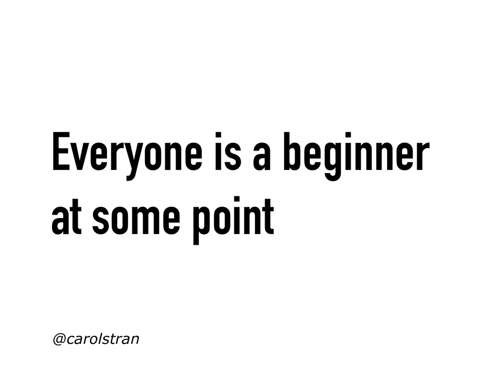 Everyone is a beginner at some point @carolstran