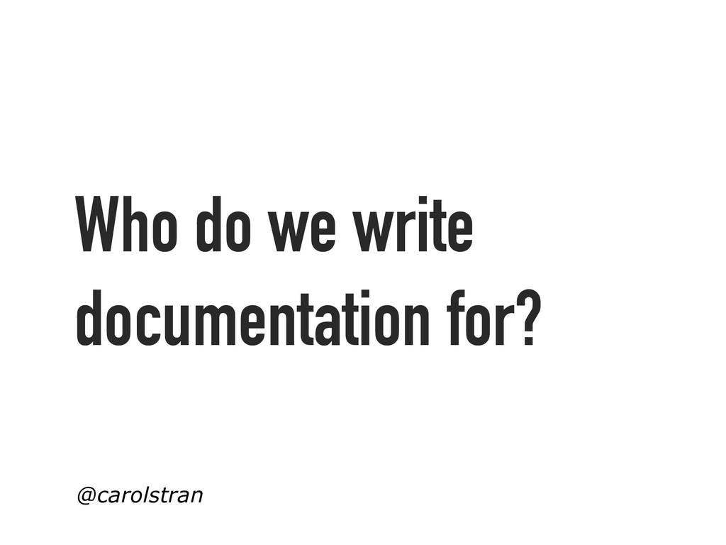 Who do we write documentation for? @carolstran
