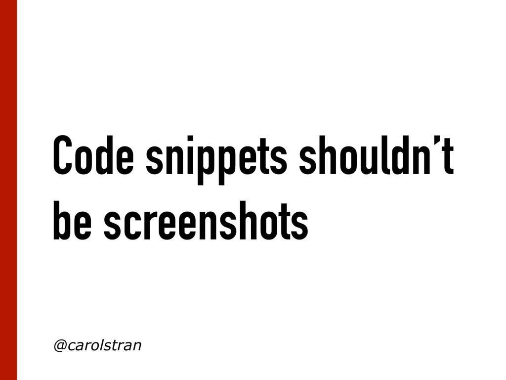 Code snippets shouldn't be screenshots @carolst...
