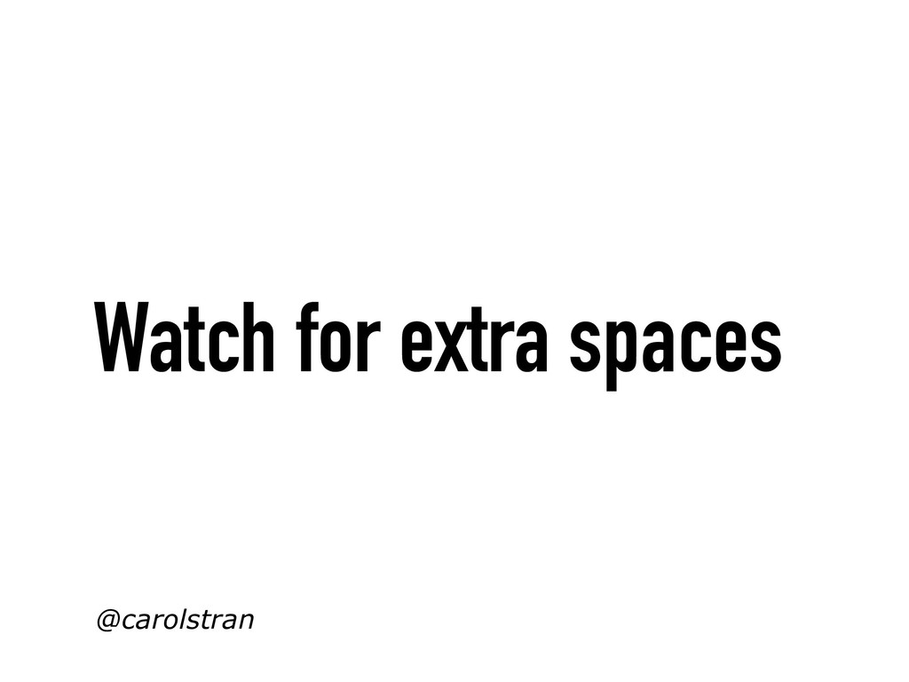 Watch for extra spaces @carolstran