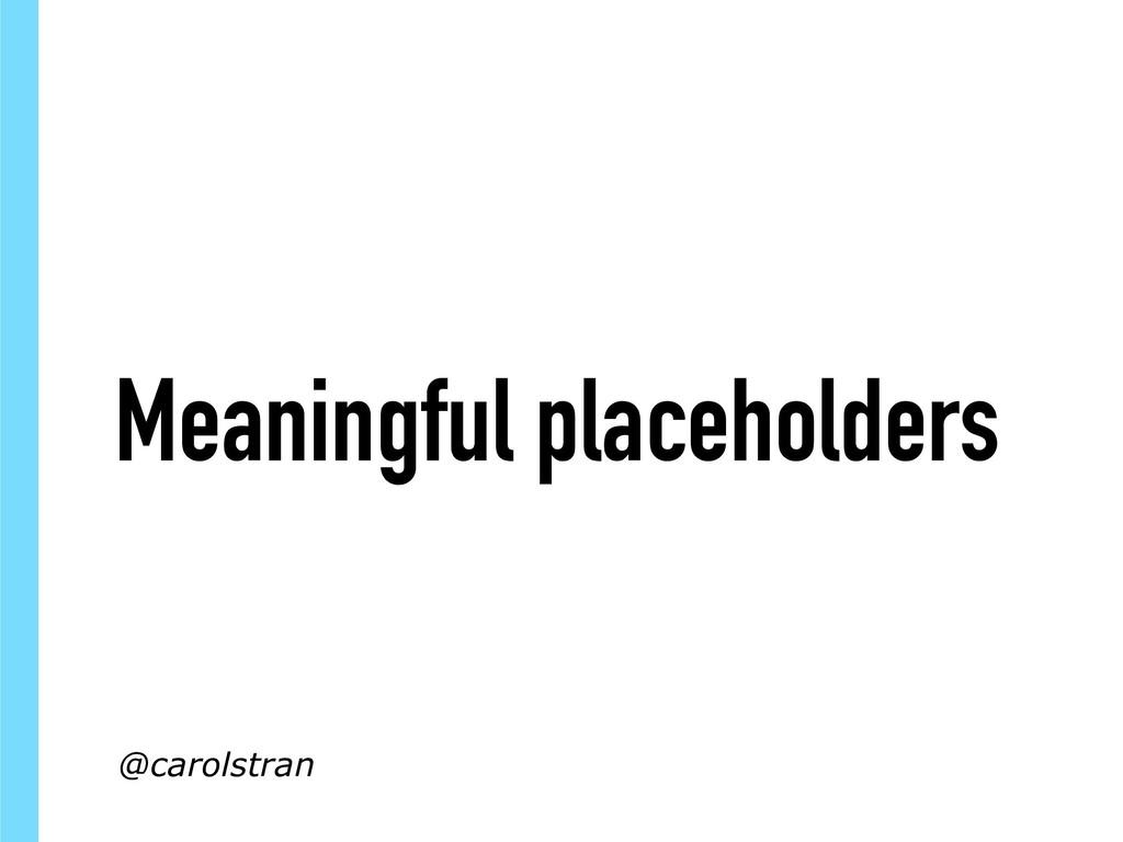 Meaningful placeholders @carolstran