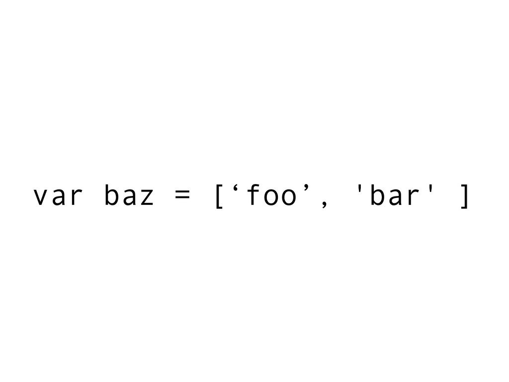 var baz = ['foo', 'bar' ]