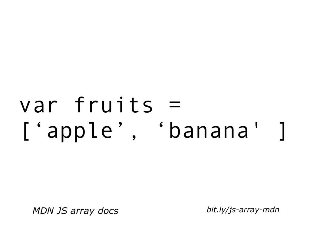 bit.ly/js-array-mdn var fruits = ['apple', 'ban...