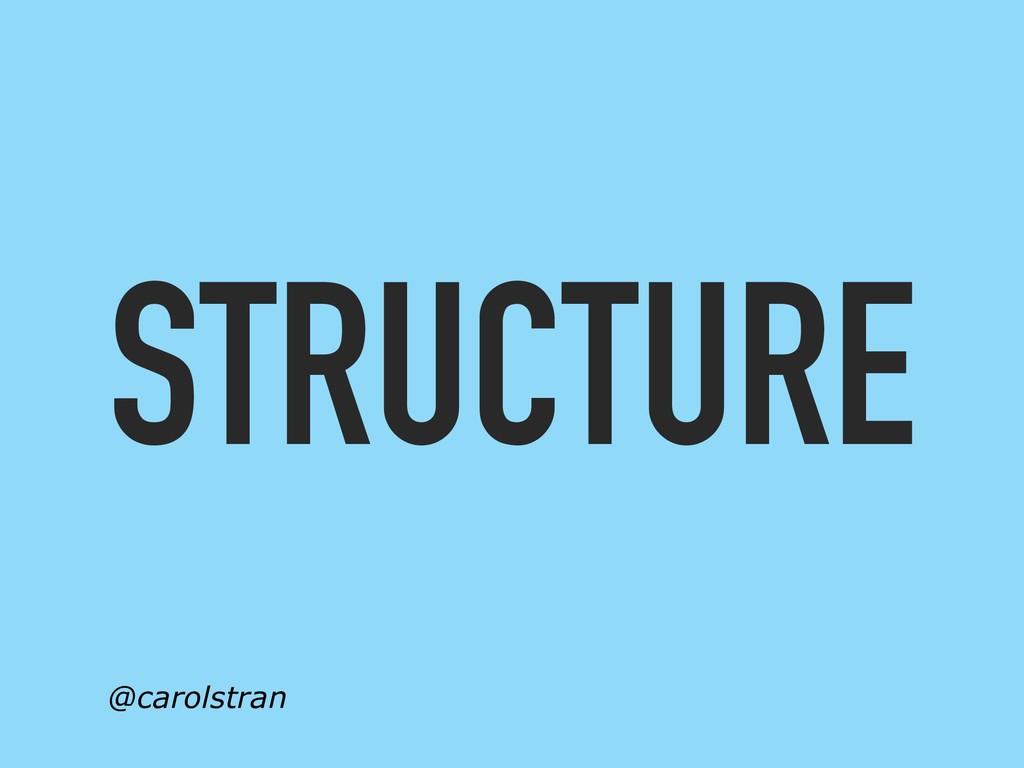 STRUCTURE @carolstran