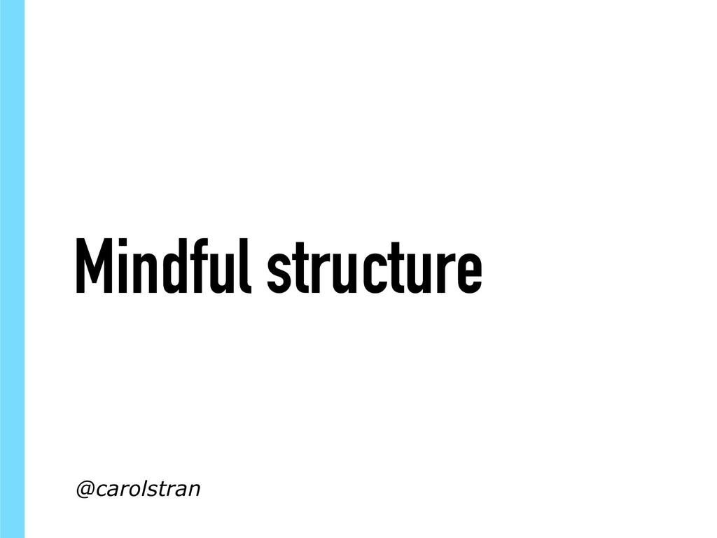 Mindful structure @carolstran