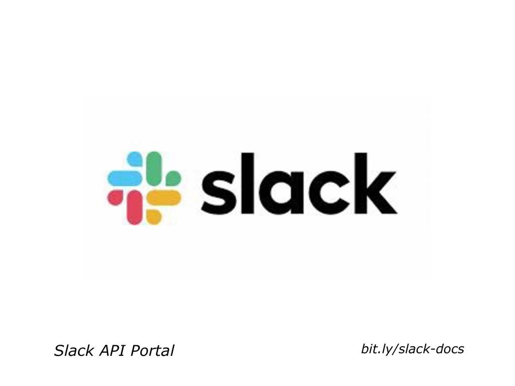 bit.ly/slack-docs Slack API Portal