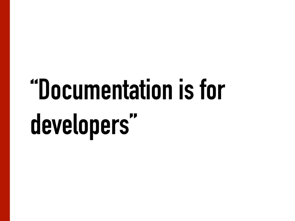"""""""Documentation is for developers"""""""