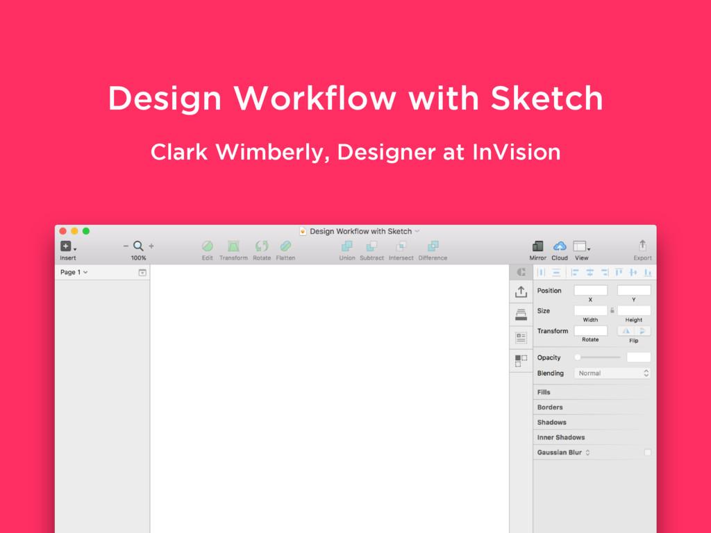 Design Workflow with Sketch Clark Wimberly, Desi...