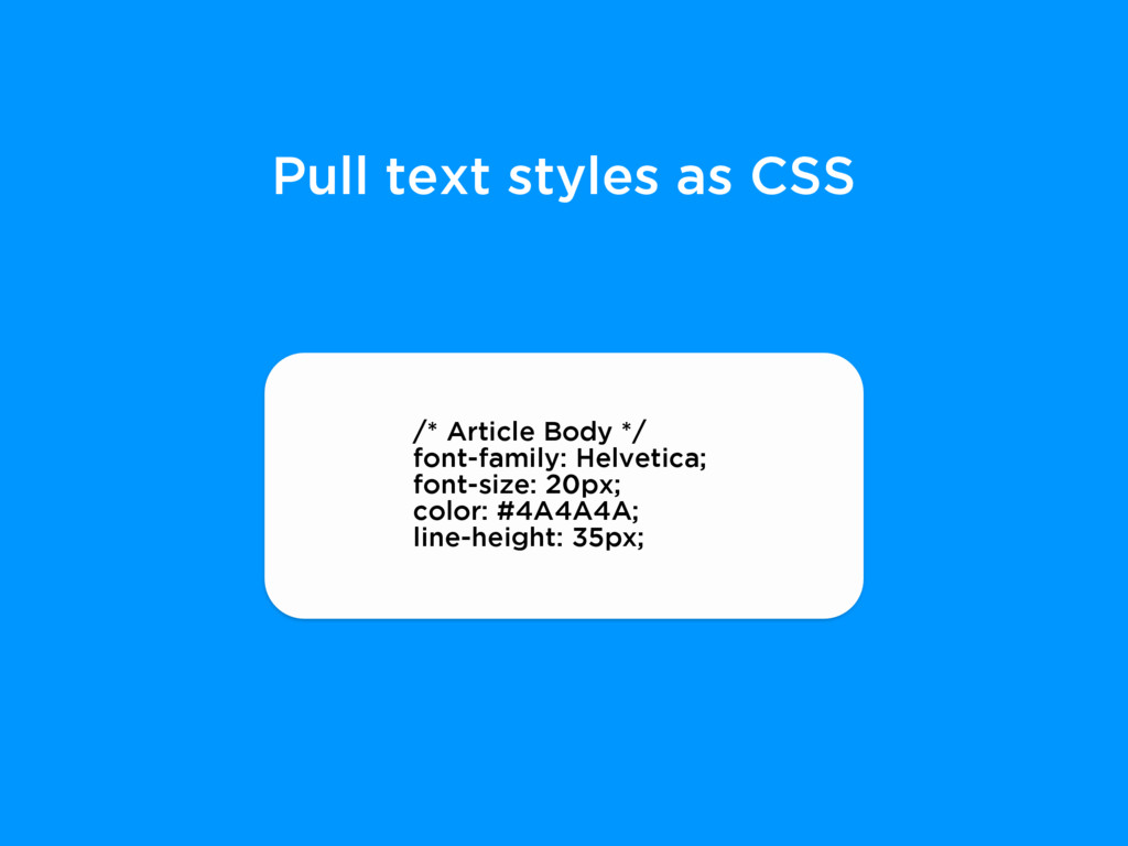 Pull text styles as CSS /* Article Body */ font...
