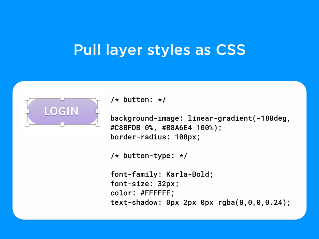 Pull layer styles as CSS /* button: */ backgrou...