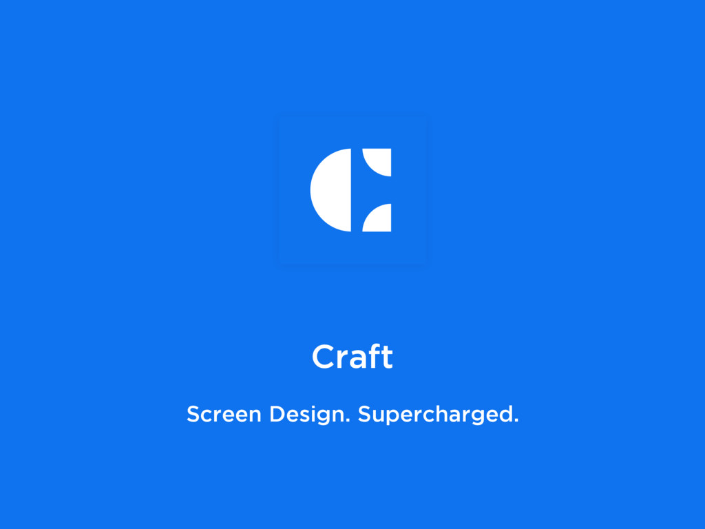 Craft Screen Design. Supercharged.
