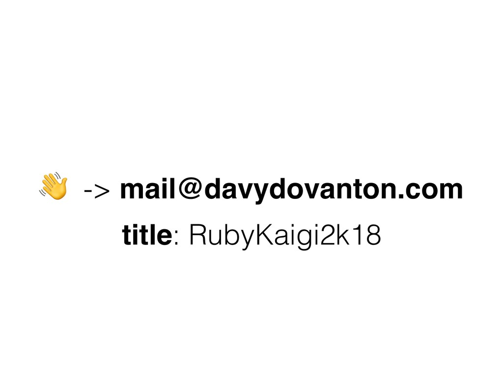 -> mail@davydovanton.com title: RubyKaigi2k18