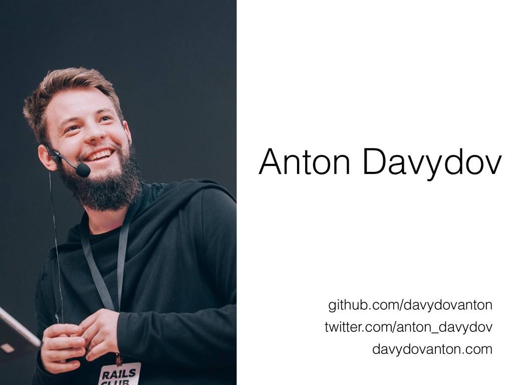 Anton Davydov github.com/davydovanton twitter....