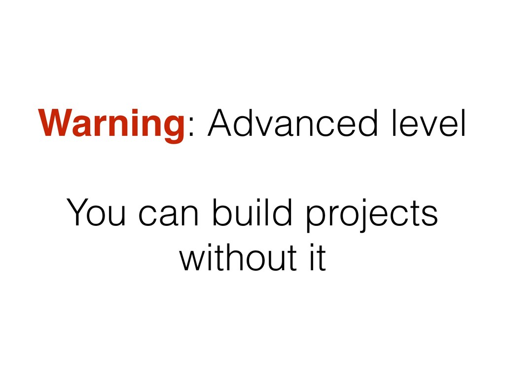 Warning: Advanced level You can build projects ...