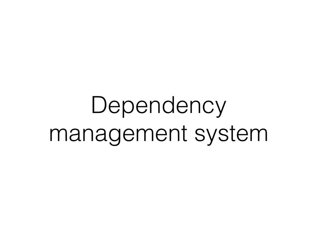 Dependency management system
