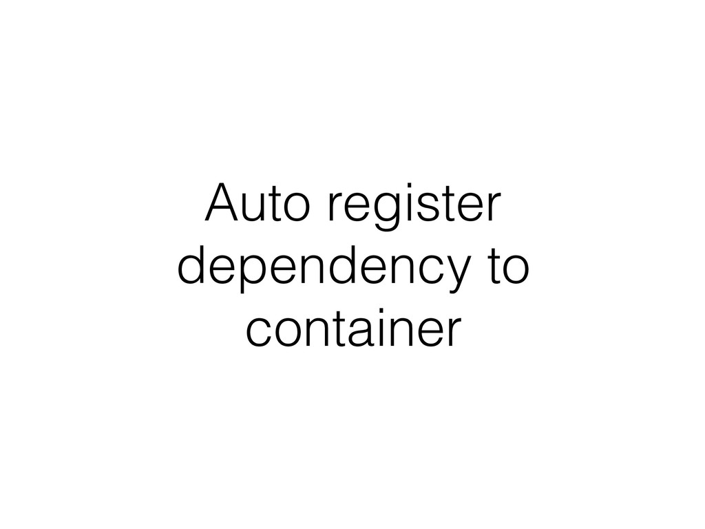 Auto register dependency to container