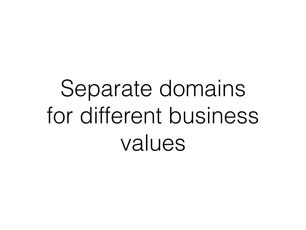 Separate domains for different business values