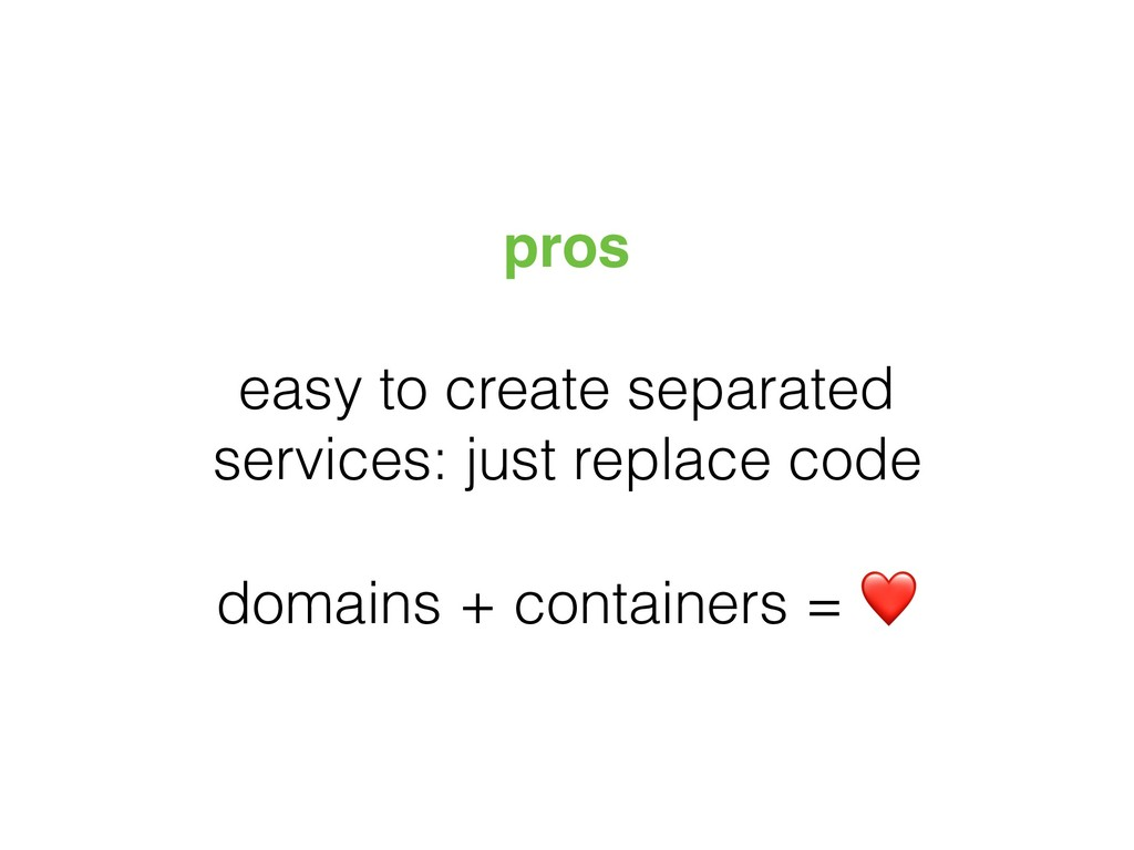 pros easy to create separated services: just re...