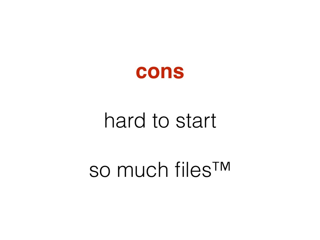 cons hard to start so much files™