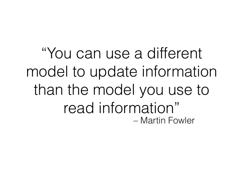 """– Martin Fowler """"You can use a different model ..."""