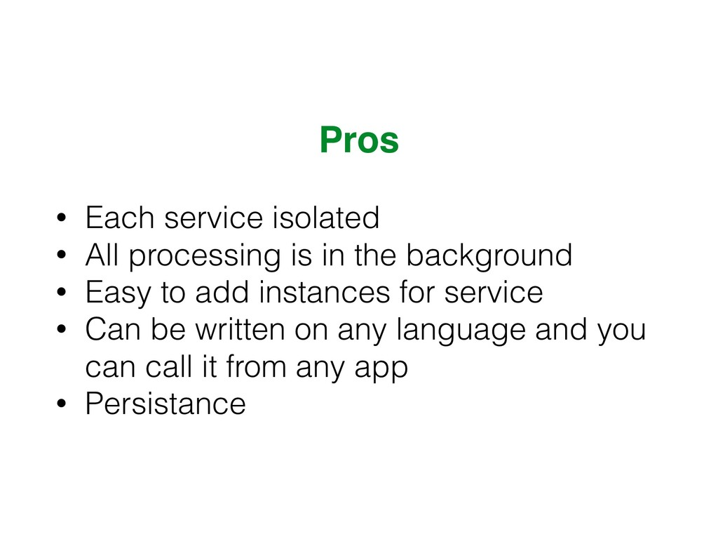 Pros • Each service isolated • All processing i...